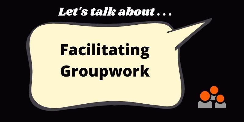 facilitating groupwork